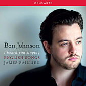 I Heard You Singing: English Songs by Ben Johnson