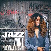 All I Want by Jazz