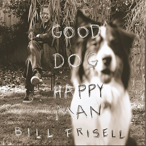 Good Dog, Happy Man by Bill Frisell