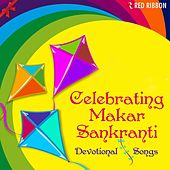 Celebrating Makar Sankranti - Devotional Songs by Various Artists