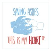 This Is My Heart by Saving Ashes