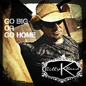 Go Big or Go Home by Billy K Band
