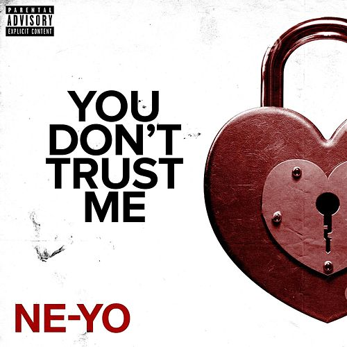 You Don't Trust Me by Ne-Yo