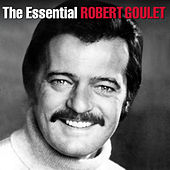 The Essential Robert Goulet by Robert Goulet