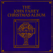 The John Fahey Christmas Album by John Fahey