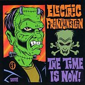 The Time Is Now by Electric Frankenstein