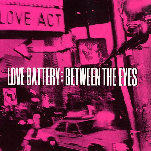 Between The Eyes by Love Battery