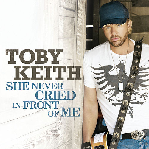 She Never Cried In Front Of Me by Toby Keith