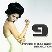 Private Chill House Selection, Vol. 9 (A Fine Chill House Selection) by Various Artists