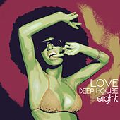 Love Deep House, Eight (Totally Deep House Experience) by Various Artists