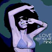 Love Deep House, Nine (Totally Deep House Experience) by Various Artists