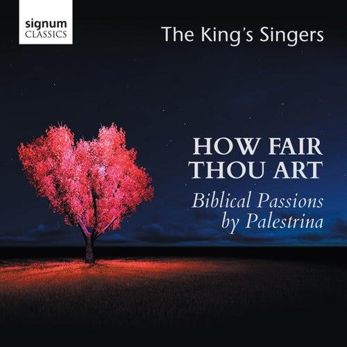 How Fair Thou Art: Biblical Passions by Giovanni Pierluigi da Palestrina by King's Singers