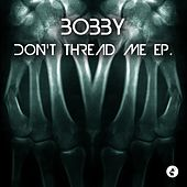 Don't Thread Me - EP by Bobby