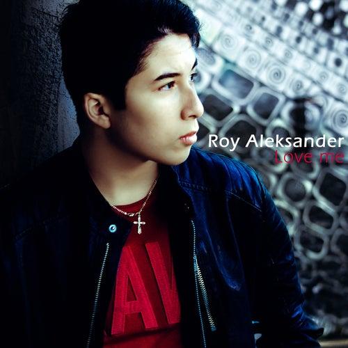 Love Me by Roy Aleksander