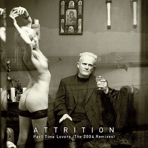Part Time Lovers - The 2004 Remixes by Attrition