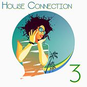 House Connection, 3 (A Journey into House Music Vibes) von Various Artists
