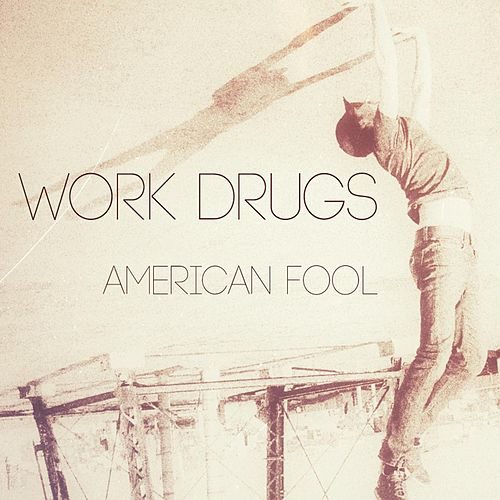 American Fool by Work Drugs