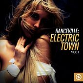 Danceville: Electric Town, Vol. 1 by Various Artists