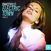 Danceville: Electric Town, Vol. 2 by Various Artists