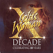 Decade. The Songs, The Show, The Traditions, The Classics. von Celtic Woman