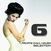 Private Chill House Selection, Vol. 6 (A Fine Chill House Selection) by Various Artists
