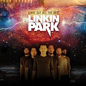 Leave Out All The Rest by Linkin Park