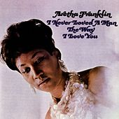 I Never Loved A Man The Way I Love You by Aretha Franklin