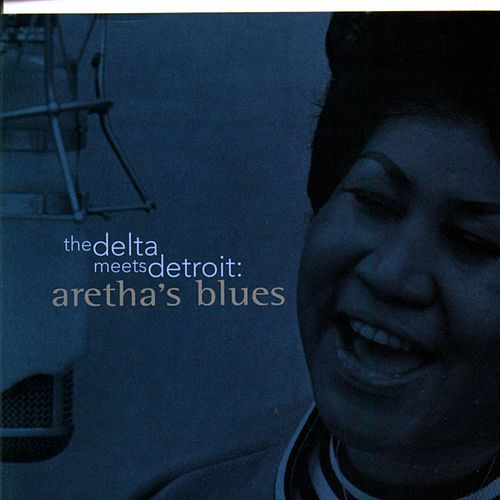 The Delta Meets Detroit: Aretha's Blues by Aretha Franklin