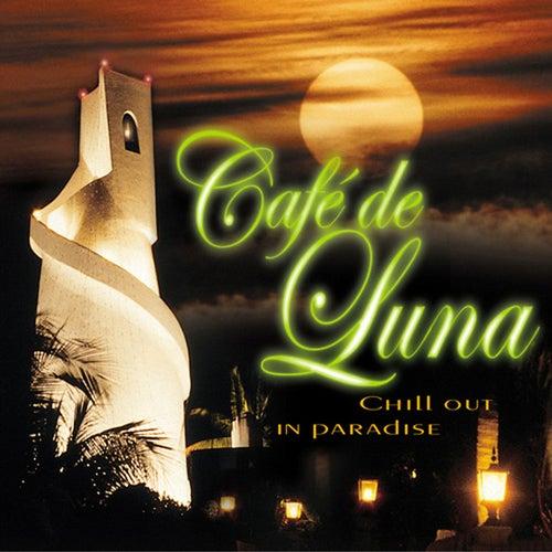 Café de Luna - Chill Out In Paradise by Various Artists