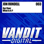 Our Floor/What is it by Jon Rundell