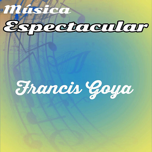 Música Espectacular, Francis Goya by Francis Goya