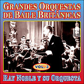Grandes Orquestas de Baile Británicas - Vol Iii by Ray Noble