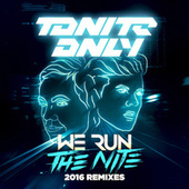 We Run the Night (2016 Remixes) by Tonite Only