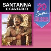 20 Super Sucessos Santanna o Cantador by Santana