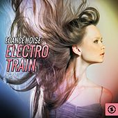 Dance Noise: Electro Train, Vol. 1 by Various Artists