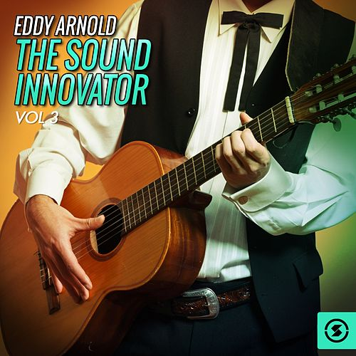 The Sound Innovator, Vol. 3 by Eddy Arnold