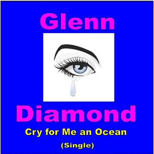 Cry for Me an Ocean by Glenn Diamond