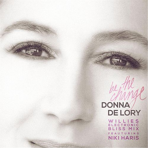 Be the Change (Willies Electronic Bliss Mix) [feat. Niki Haris] by Donna De Lory
