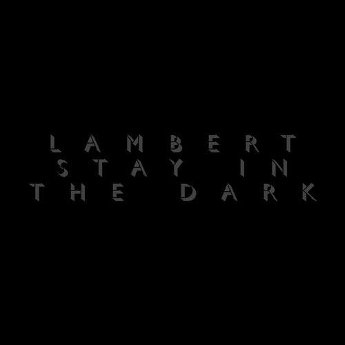 Stay In the Dark by Lambert