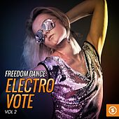 Freedom Dance: Electro Vote, Vol. 2 by Various Artists