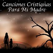 Canciones Cristianas para Mi Madre by Various Artists
