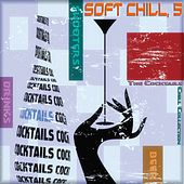 Soft Chill, 5 (The Cocktails Chill Collection) by Various Artists