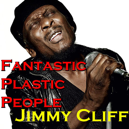 Fantastic Plastic People by Jimmy Cliff