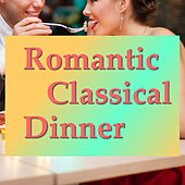 Romantic Classical Dinner by Various Artists