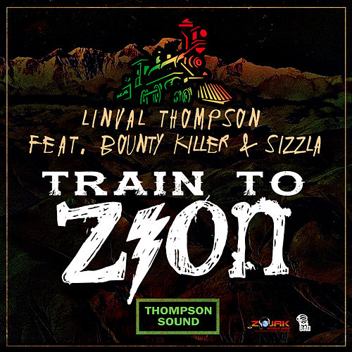 Train To Zion (feat. Sizzla & Bounty Killer) - Single by Linval Thompson