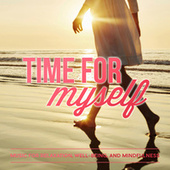 Time for Myself: Music for Relaxation, Well-Being, and Mindfulness by Various Artists