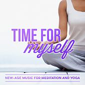 Time for Myself: New-Age Music for Meditation and Yoga by Various Artists