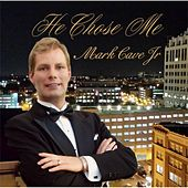 He Chose Me by Mark Cave Jr