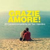 Grazie amore! (20 canzoni romantiche per San Valentino) by Various Artists