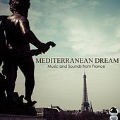 Mediterranean Dream: Music and Sounds from France by Various Artists